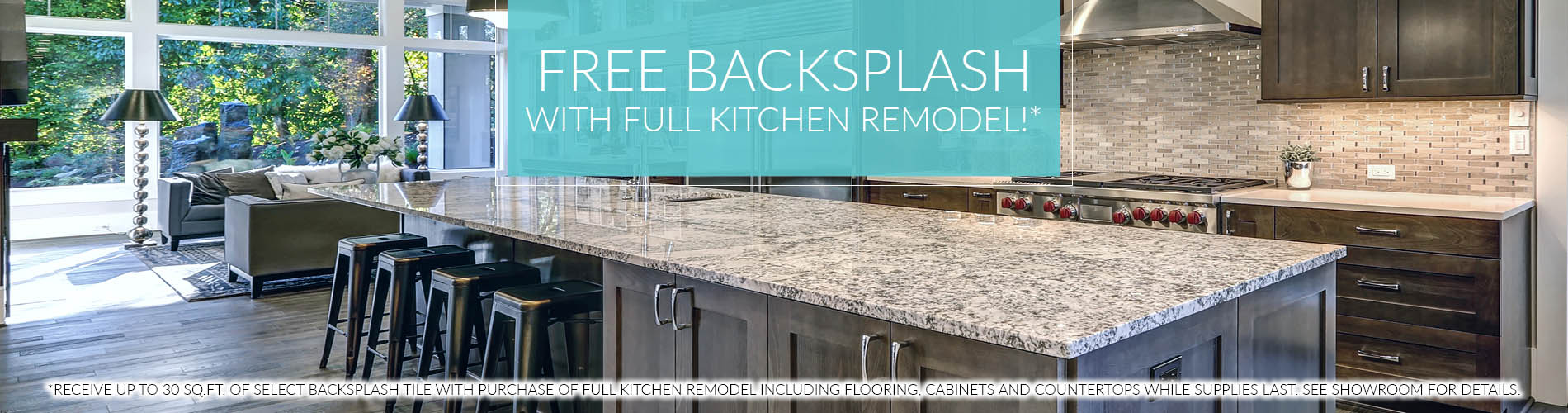 Free backsplash with full kitchen remodel! - Receive up to 30sq.ft. of select backsplash tile with purchase of full kitchen remodel including flooring, cabinets and countertops while supplies last.  See showroom for details.